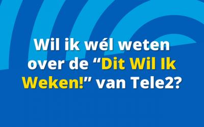 """Wil ik wél weten over de """"Dit Wil Ik Weken!"""" van Tele2? – UPDATE 2019"""