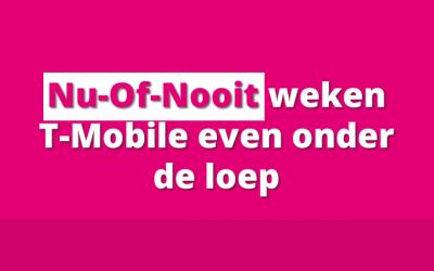Nu-Of-Nooit weken T-Mobile even onder de loep