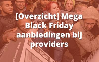 [Overzicht] Mega Black Friday aanbiedingen bij providers
