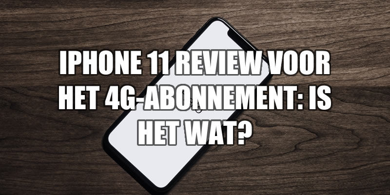 iPhone 11 review voor 4G-abonnement: is het wat?